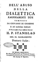 Dell'abuso della dialettica ragionamenti due composti da Giovanni Di Gioseppe e dal medesimo dedicati al ... P. Stanislao del SS. Sagramento trinitario scalzo