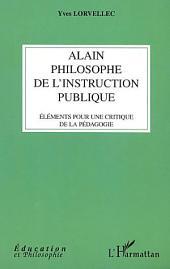 ALAIN PHILOSOPHE DE L'INSTRUCTION PUBLIQUE: Eléments pour une critique de la pédagogie