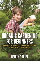 Organic Gardening For Beginners: Essential Manual For Beginner Organic Gardener