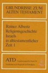 Religionsgeschichte Israels in alttestamentlicher Zeit: Von den Anfängen bis zum Ende der Königszeit