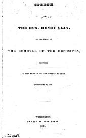 Speech on the Subject of the Removal of the Deposites, Delivered in the Senate of the U.S., Dec. 26, 30, 1833