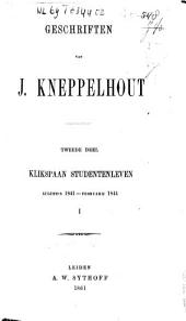 Geschriften van J. Kneppelhout: Studentenleven : augustus 1841-februarij 1844 / Klikspaan. Dl. 2-3, Volume 1