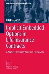 Implicit Embedded Options in Life Insurance Contracts: A Market Consistent Valuation Framework