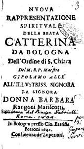 Nuoua rappresentatione spirituale della beata Catterina da Bologna dell' ordine di S. Chiara del m.r.p. maestro Girolamo Allè ..