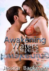 Awakening Waters : Erotic Romance Sex Story: (Adults Only Erotica)
