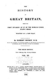 The History of Great Britain: From the First Invasion by the Romans Under Julius Caesar. Written on a New Plan, Volume 3