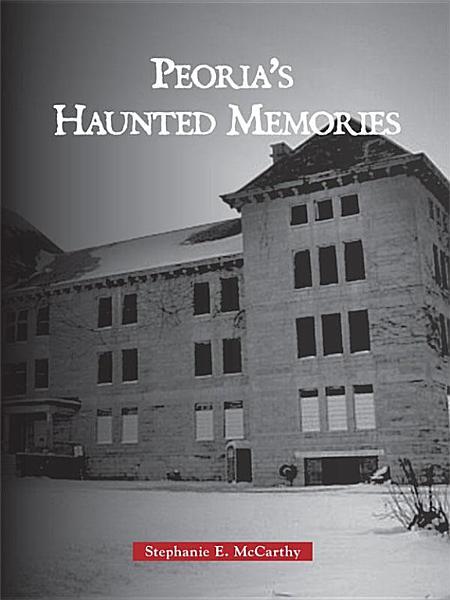 Peorias Haunted Memories