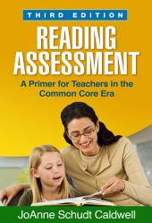 Reading Assessment, Third Edition: A Primer for Teachers in the Common Core Era, Edition 3