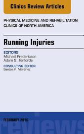 Running Injuries, An Issue of Physical Medicine and Rehabilitation Clinics of North America, E-Book