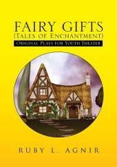 FAIRY GIFTS (Tales of Enchantment): Plays for Youth Theater adapted from various sources of folklore