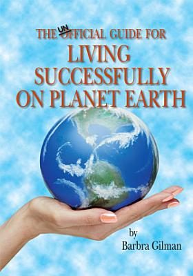 The Unofficial Guide for Living Successfully on Planet Earth PDF