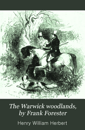 The Warwick woodlands, by Frank Forester