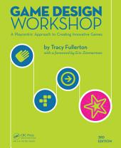 Game Design Workshop: A Playcentric Approach to Creating Innovative Games, Third Edition, Edition 3