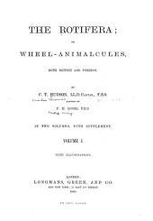 The Rotifera: Or, Wheel-animalcules, Volume 1