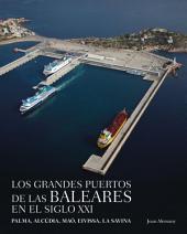 Los grandes puertos de las Baleares en el siglo XXI: Palma, Alcúdia, Maó, Eivissa, La Savina
