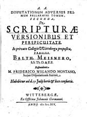 Disputationes Adversus Primum Bellarmini Tomum: De Scripturae Versionibus Et Perspicuitate, Volume 2