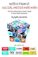 Notes From A Social Media Mad Man  The Bar   Restaurant Owner s guide to Social Media Dominance PDF