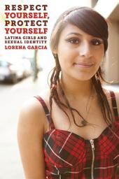 Respect Yourself, Protect Yourself: Latina Girls and Sexual Identity