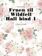 Fruen til Wildfell Hall bind 1