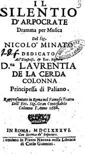 Il silenzio d'Arpocrate dramma per musica del sig. Nicolò Minato dedicato ... Laurentia de la Cerda Colonna ... Rappresentanto in Roma nel famoso teatro ... Colonna l'anno 1686