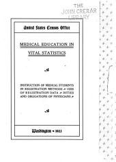 Medical Education in Vital Statistics: Instruction of Medical Students in Registration Methods. Uses of Registration Data. Duties and Obligations of Physicians