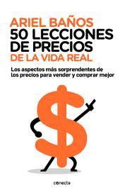 50 lecciones de precios de la vida real: Los aspectos más sorprendentes de los precios para vender y comprar mejor