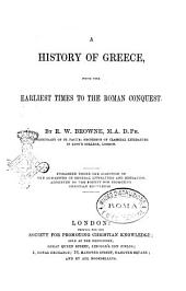 A History of Greece, from the Earliest Times to the Roman Conquest by R. W. Browne, M.A. D. Ph., Prebendary of St. Paul's ..