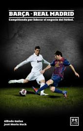 Barça - Real Madrid: Compitiendo por liderar el negocio del fútbol