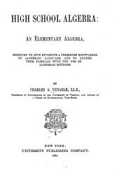 High School Algebra: An Elementary Algebra, Designed to Give Students a Thorough Knowledge of Algebraic Language, and to Render Them Familiar with the Use of Algebraic Methods