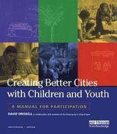 Creating Better Cities with Children and Youth: A Manual for Participation