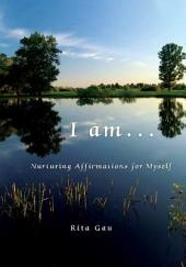 I am . . .: Nurturing Affirmations for Myself