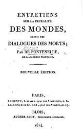 Entretiens sur la pluralité des mondes, suivis des Dialogues des Morts ... Nouvelle édition