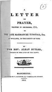 A letter on prayer, written in December, 1755, to ... Marmaduke Tunstall [ed. by C. Butler].
