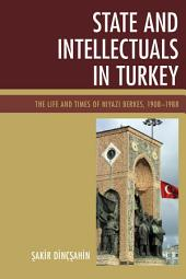 State and Intellectuals in Turkey: The Life and Times of Niyazi Berkes, 1908–1988