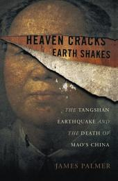 Heaven Cracks, Earth Shakes: The Tangshan Earthquake and the Death of Mao's China
