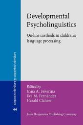 Developmental Psycholinguistics: On-line methods in children's language processing