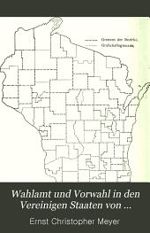 Wahlamt und Vorwahl in den Vereinigen Staaten von Nord-Amerika: ein Beitrag zur Verfassungsgeschichte der Union, insbesondere zur Geschichte der jüngsten Verfassungsreformen