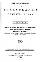 An Appendix to Shakspeare's Dramatic Works: Contents: The Life of the Author by Aug. Skottowe, His Miscelleaneous Poems, a Critical Glossary ...