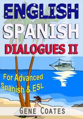 English-Spanish Dialogues II for Advanced Spanish and ESL