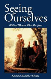 Seeing for Ourselves: Biblical Women Who Met Jesus