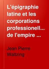 L'épigraphie latine et les corporations professionelles de l'empire romain ...