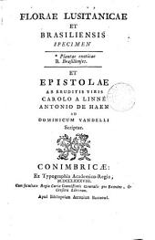Florae Lusitanicae et Brasiliensis specimen [by D. Vandelli] ... et epistolæ ab eruditis viris C. a Linné, A. de Haen, ad D. Vandelli scriptae