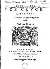 Iusti LipsI De cruce libri tres ad sacram profanamque historiam utiles. Vnà cum notis