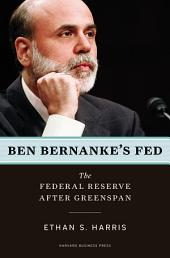 Ben Bernanke's Fed: The Federal Reserve After Greenspan