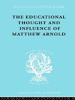The Educational Thought and Influence of Matthew Arnold PDF