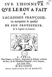 Sur l'honneur que le Roy a fait à l'Académie Françoise en acceptant la qualité de son protecteur & la logeant au Louvre [Vers suivis de deux pièces de vers, l'une en français, l'autre en italien, signée Laurent. Ill. par Chauveau]