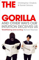 The Invisible Gorilla and Other Ways Our Intuition Deceives Us PDF