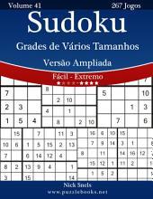 Sudoku Grades de Vários Tamanhos Versão Ampliada - Fácil ao Extremo - Volume 41 - 267 Jogos