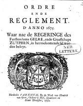 Ordre ende reglement d'Anno 1675: waar nae de Regeringe des Furstendoms Gelre, ende Graafschaps Zutphen in het toekomende sal worden beleyt ...