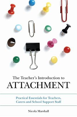 The Teacher s Introduction to Attachment